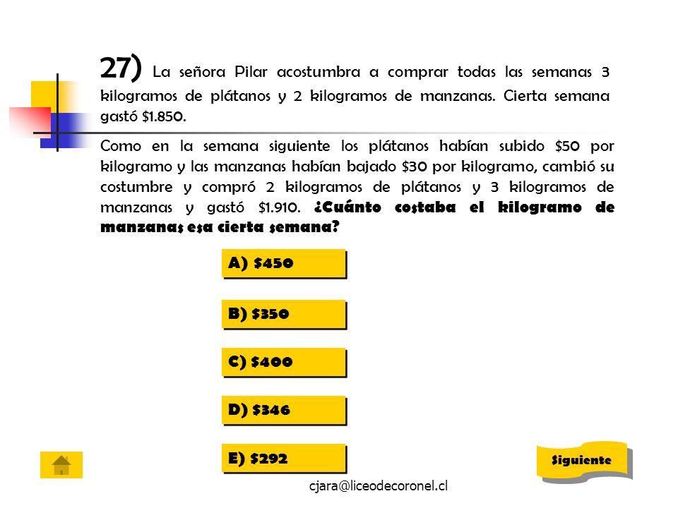 27) La señora Pilar acostumbra a comprar todas las semanas 3 kilogramos de plátanos y 2 kilogramos de manzanas. Cierta semana gastó $1.850.