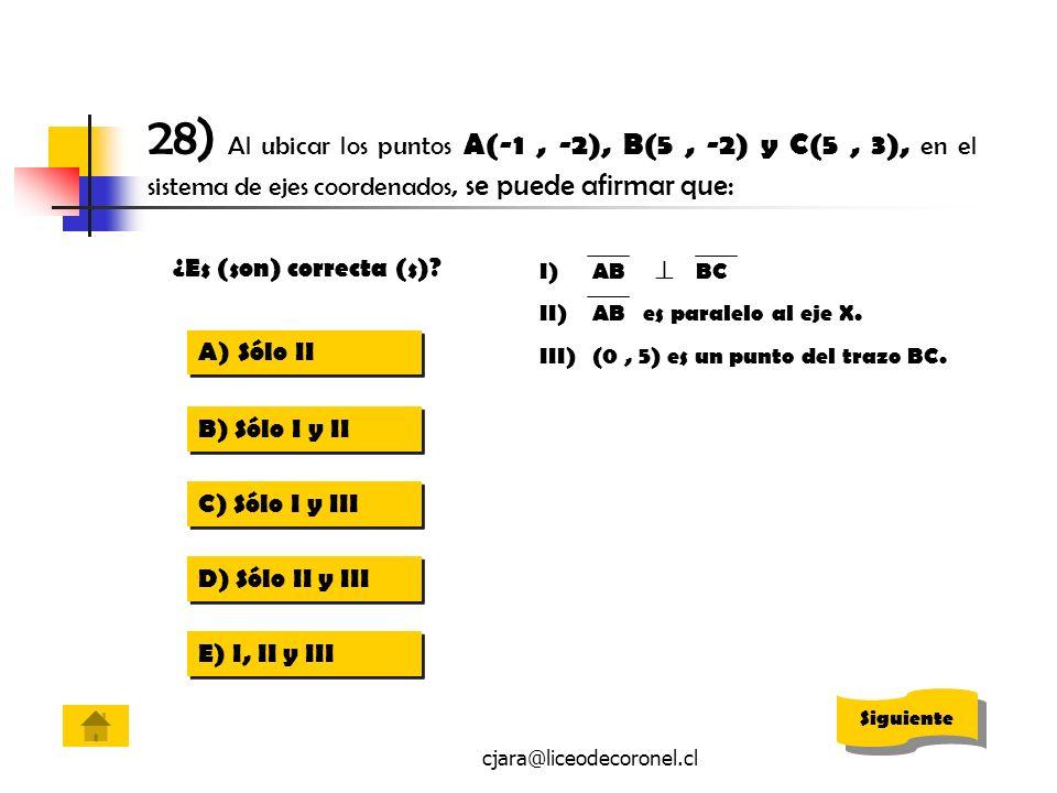 28) Al ubicar los puntos A(-1 , -2), B(5 , -2) y C(5 , 3), en el sistema de ejes coordenados, se puede afirmar que: