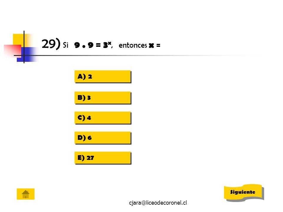 29) Si 9 . 9 = 3x, entonces x = 2 B) 3 C) 4 D) 6 E) 27 Siguiente