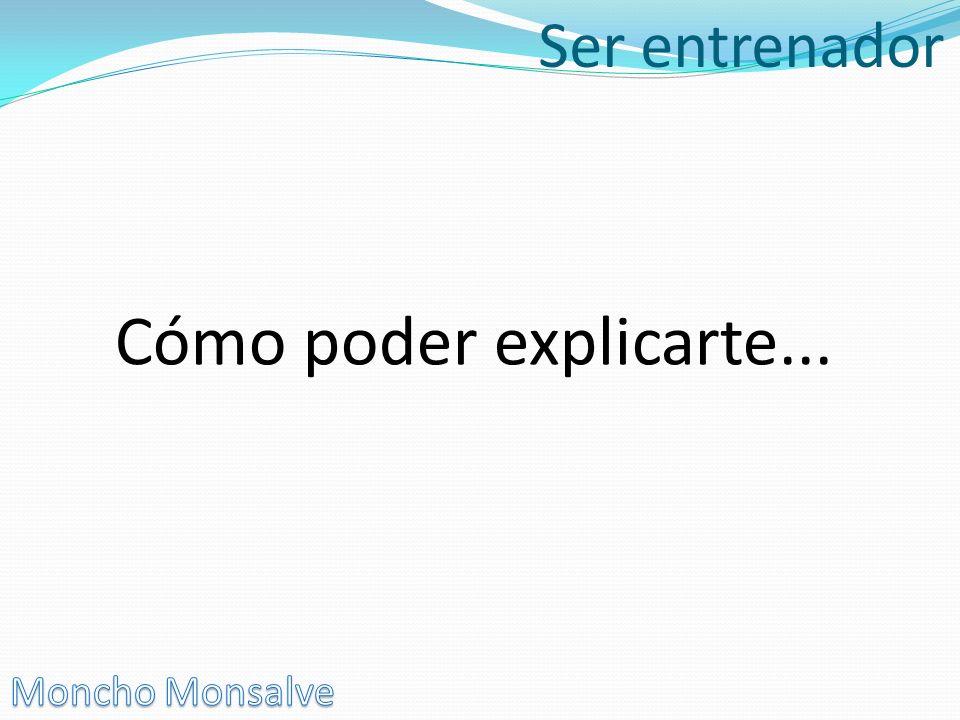 Ser entrenador Cómo poder explicarte... Moncho Monsalve