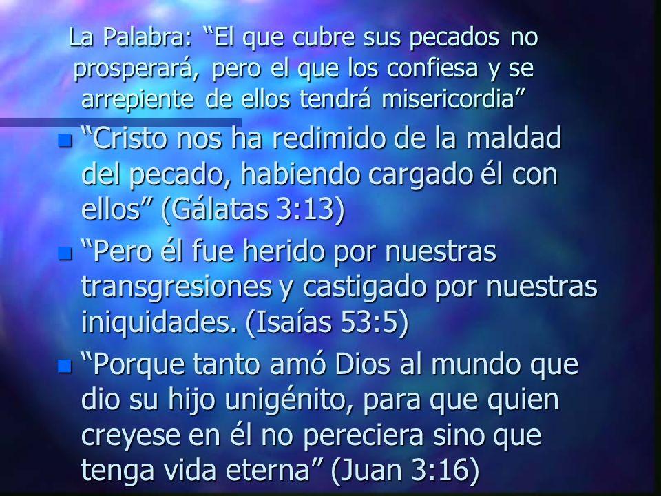 La Palabra: El que cubre sus pecados no prosperará, pero el que los confiesa y se arrepiente de ellos tendrá misericordia