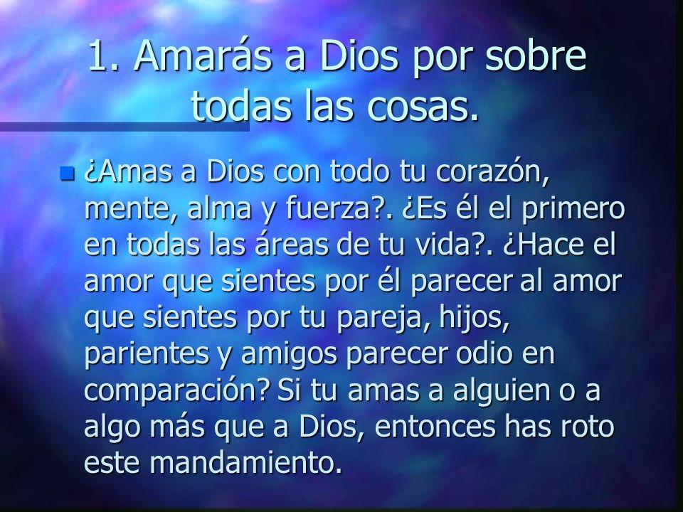 1. Amarás a Dios por sobre todas las cosas.