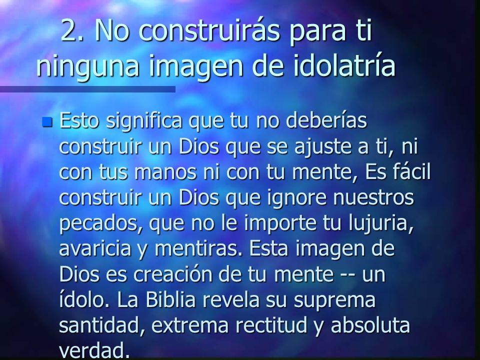 2. No construirás para ti ninguna imagen de idolatría