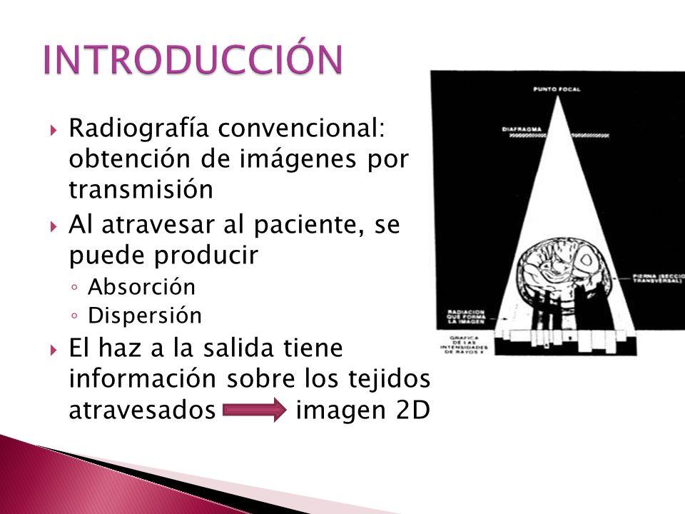 INTRODUCCIÓN Radiografía convencional: obtención de imágenes por transmisión. Al atravesar al paciente, se puede producir.