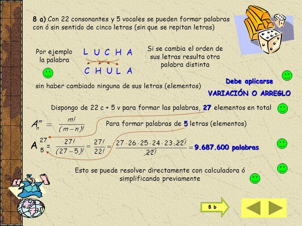 8 a) Con 22 consonantes y 5 vocales se pueden formar palabras con ó sin sentido de cinco letras (sin que se repitan letras)