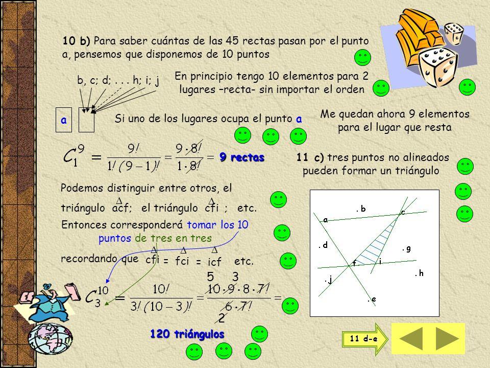 10 b) Para saber cuántas de las 45 rectas pasan por el punto a, pensemos que disponemos de 10 puntos