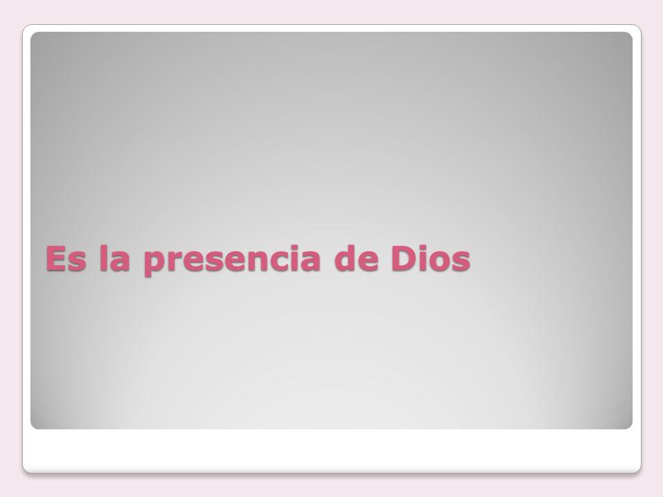 Es la presencia de Dios
