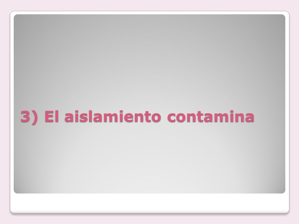3) El aislamiento contamina
