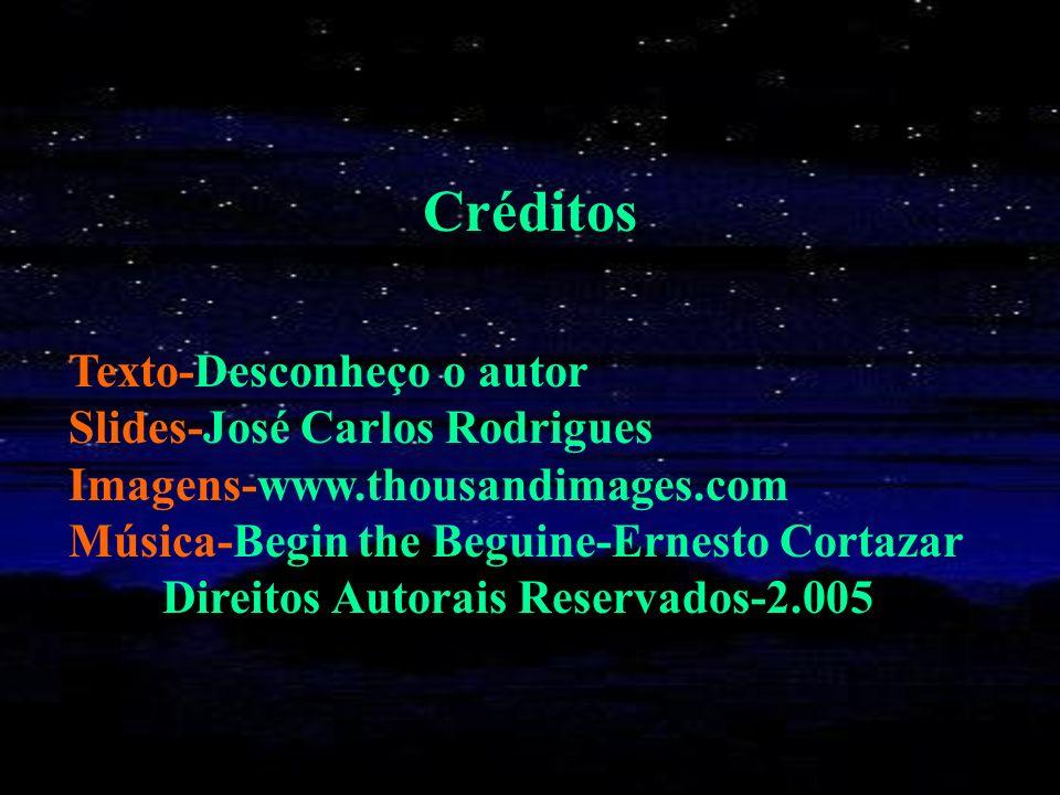Créditos Texto-Desconheço o autor Slides-José Carlos Rodrigues