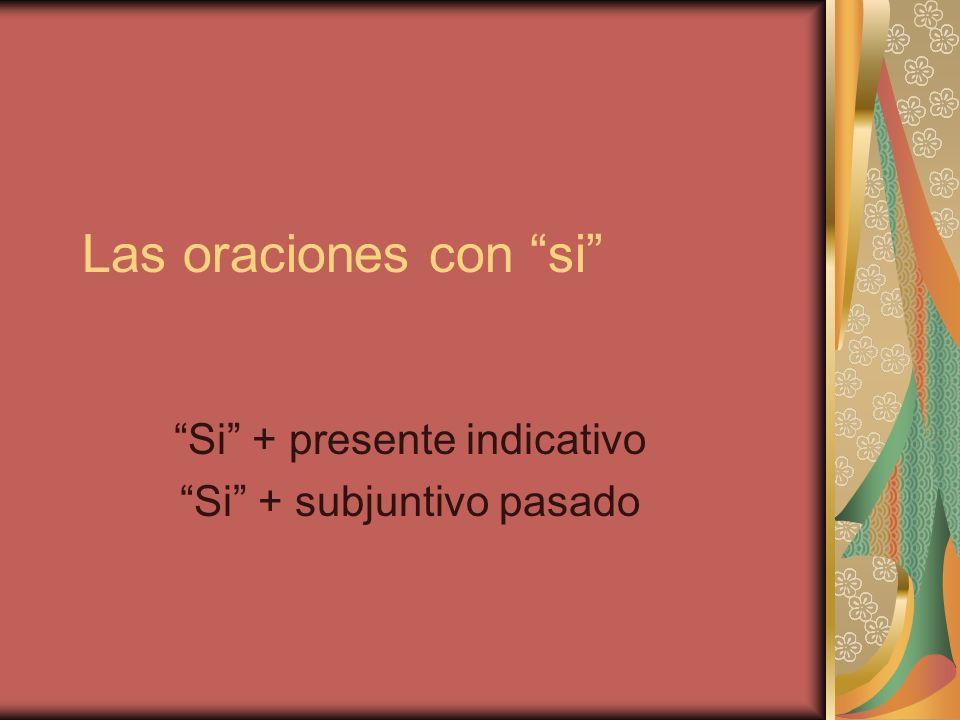 Si + presente indicativo Si + subjuntivo pasado
