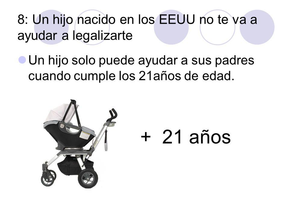 8: Un hijo nacido en los EEUU no te va a ayudar a legalizarte