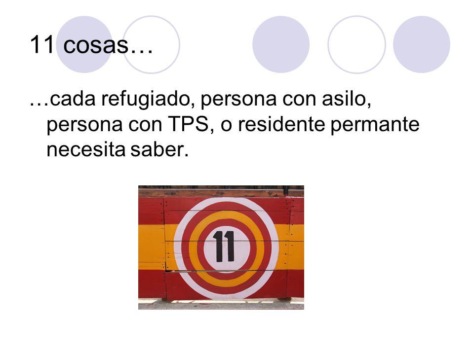 11 cosas… …cada refugiado, persona con asilo, persona con TPS, o residente permante necesita saber.