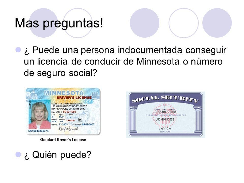 Mas preguntas! ¿ Puede una persona indocumentada conseguir un licencia de conducir de Minnesota o número de seguro social