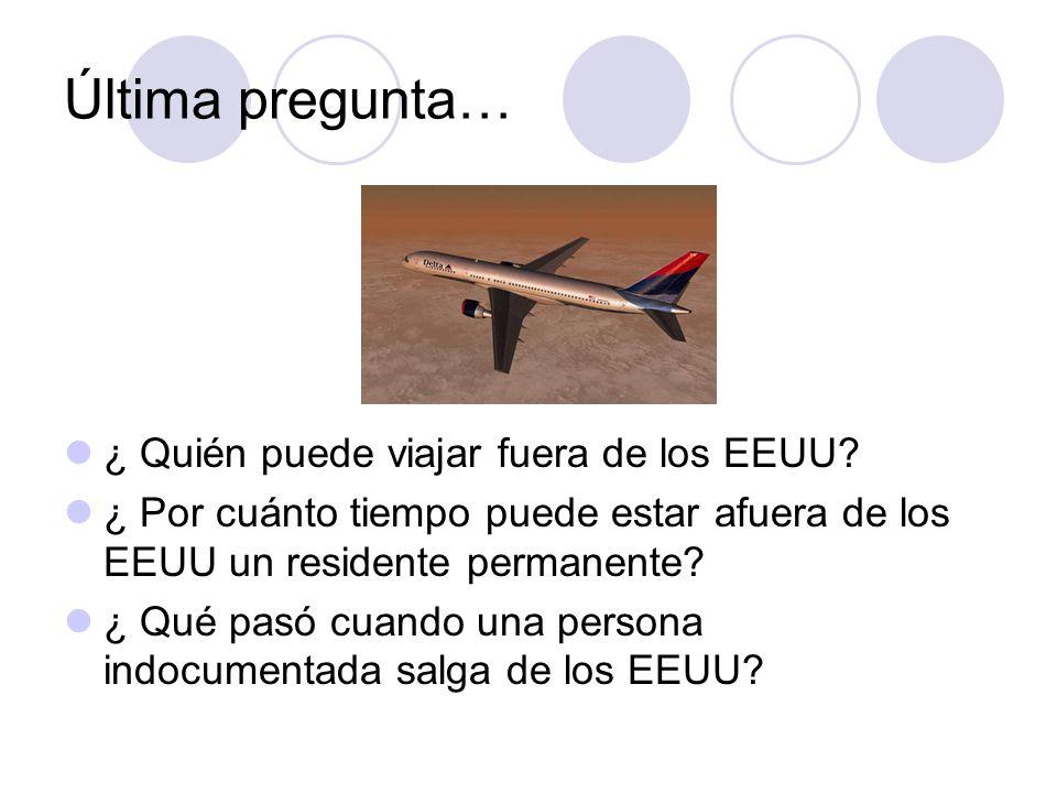 Última pregunta… ¿ Quién puede viajar fuera de los EEUU