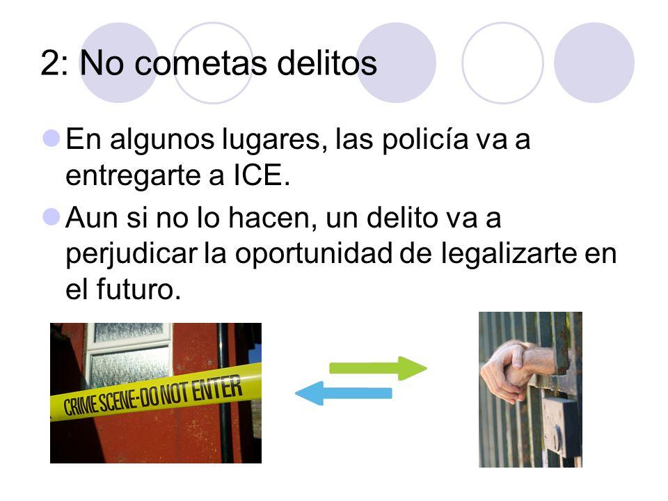 2: No cometas delitos En algunos lugares, las policía va a entregarte a ICE.