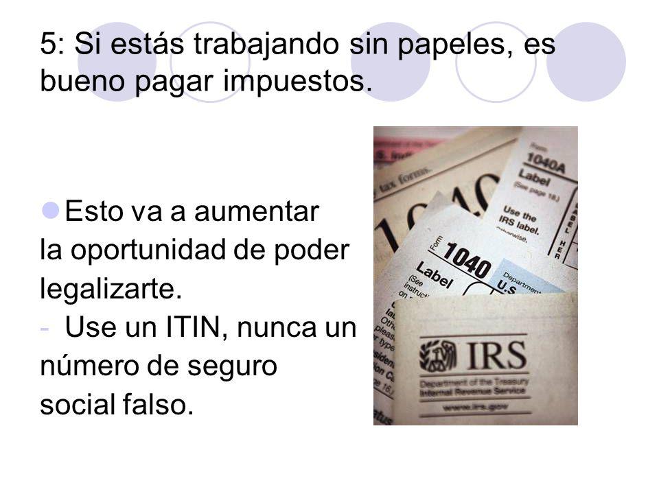 5: Si estás trabajando sin papeles, es bueno pagar impuestos.