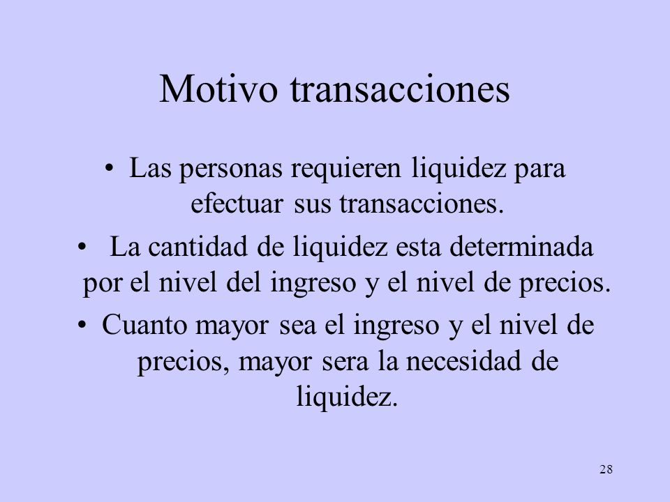 Las personas requieren liquidez para efectuar sus transacciones.
