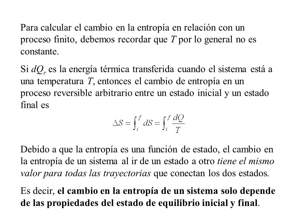 Para calcular el cambio en la entropía en relación con un proceso finito, debemos recordar que T por lo general no es constante.