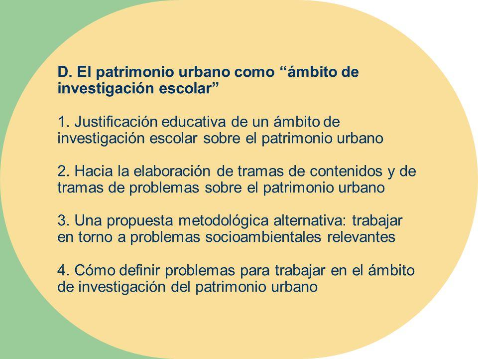 D. El patrimonio urbano como ámbito de investigación escolar 1