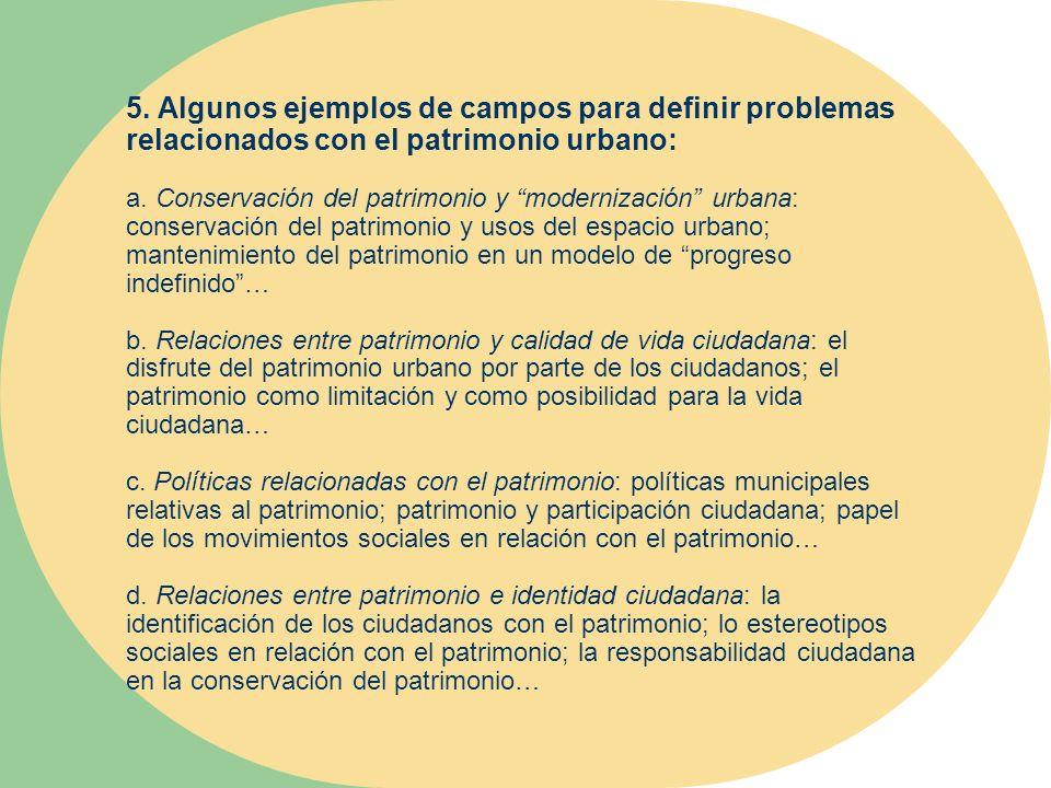5. Algunos ejemplos de campos para definir problemas relacionados con el patrimonio urbano: a.