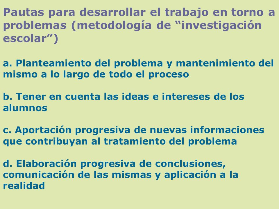 Pautas para desarrollar el trabajo en torno a problemas (metodología de investigación escolar ) a.