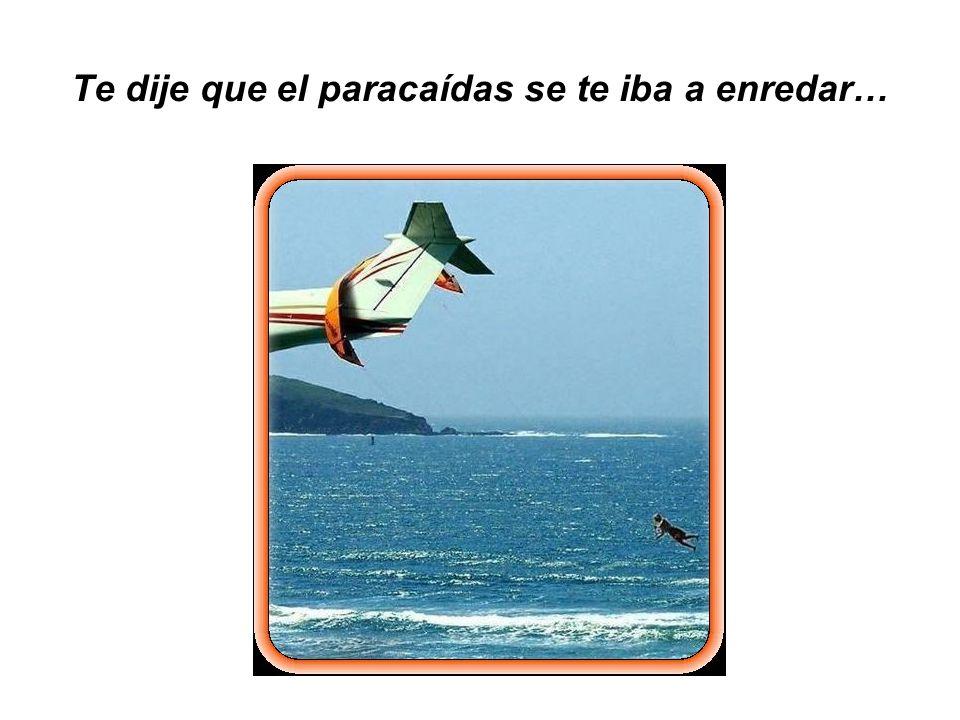 Te dije que el paracaídas se te iba a enredar…