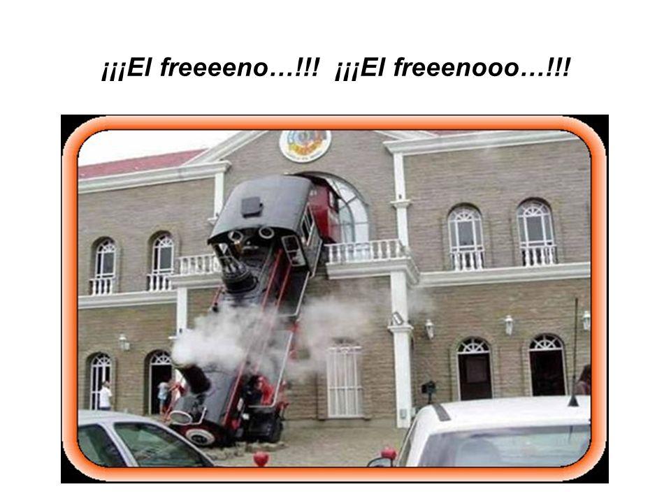 ¡¡¡El freeeeno…!!! ¡¡¡El freeenooo…!!!