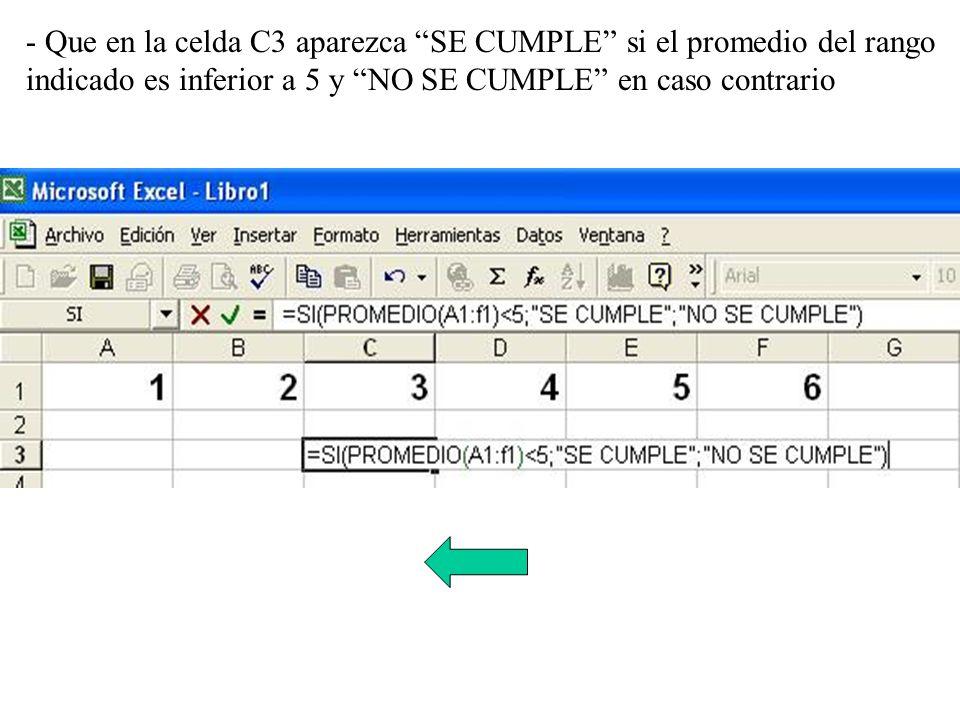 - Que en la celda C3 aparezca SE CUMPLE si el promedio del rango indicado es inferior a 5 y NO SE CUMPLE en caso contrario