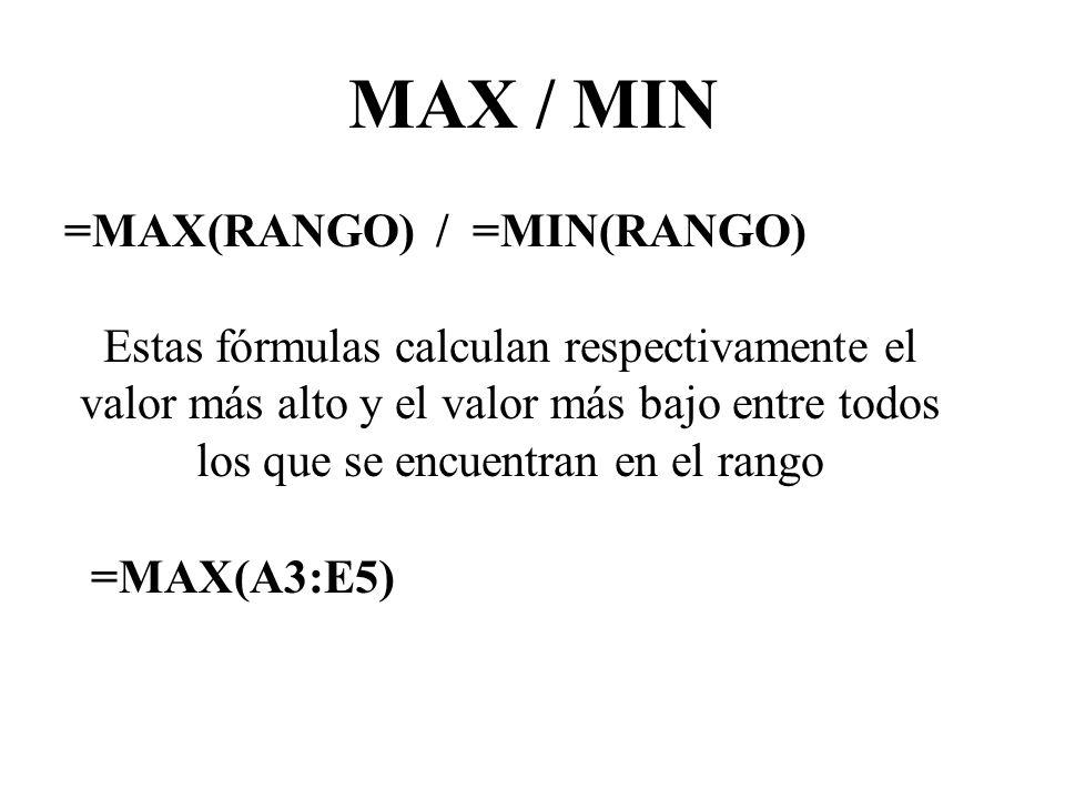 MAX / MIN =MAX(RANGO) / =MIN(RANGO)