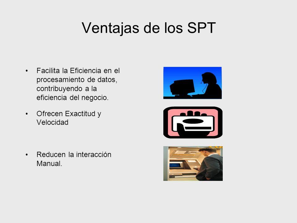 Ventajas de los SPT Facilita la Eficiencia en el procesamiento de datos, contribuyendo a la eficiencia del negocio.