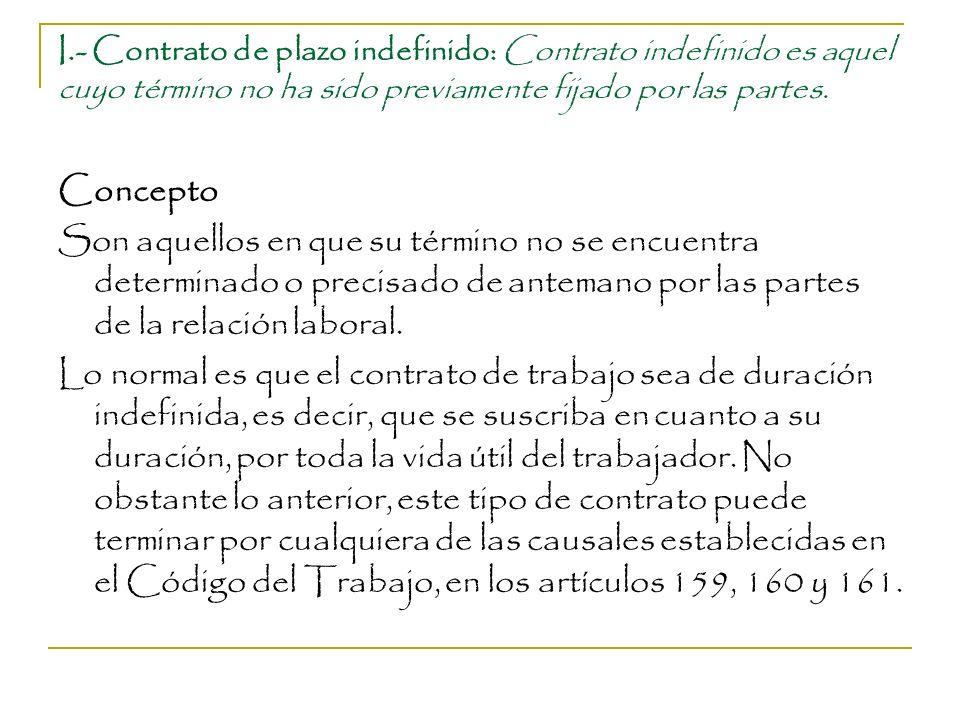 I.- Contrato de plazo indefinido: Contrato indefinido es aquel cuyo término no ha sido previamente fijado por las partes.