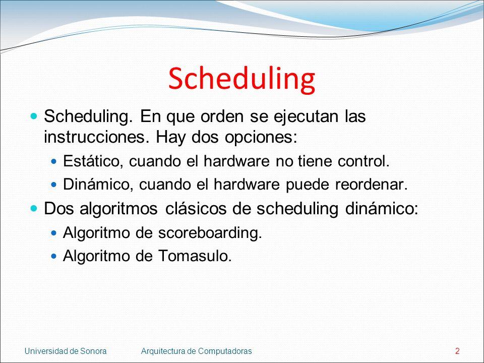 Scheduling Scheduling. En que orden se ejecutan las instrucciones. Hay dos opciones: Estático, cuando el hardware no tiene control.