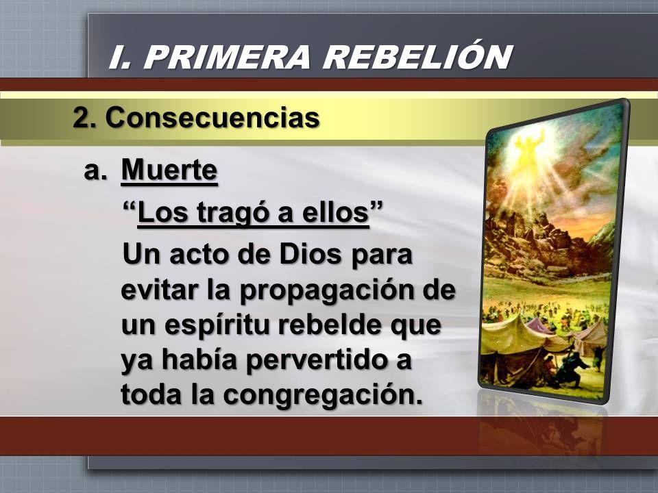I. PRIMERA REBELIÓN 2. Consecuencias Muerte Los tragó a ellos