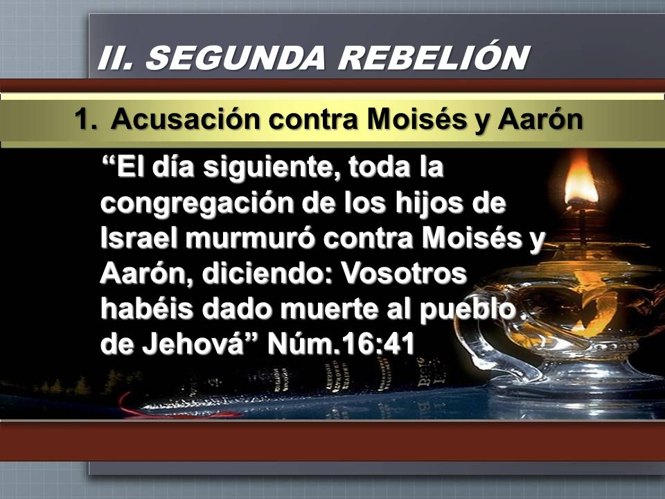 II. SEGUNDA REBELIÓN Acusación contra Moisés y Aarón
