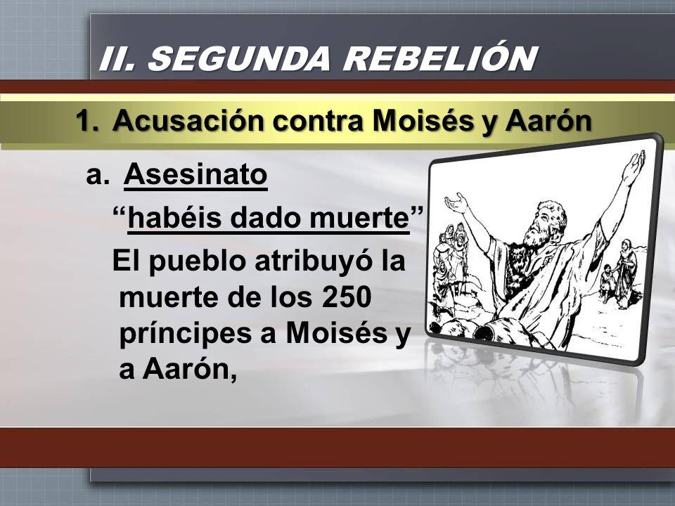 II. SEGUNDA REBELIÓN Acusación contra Moisés y Aarón Asesinato
