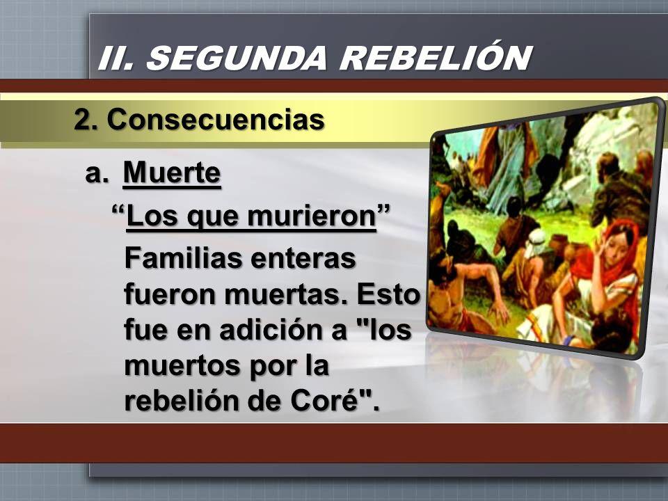 II. SEGUNDA REBELIÓN 2. Consecuencias Muerte Los que murieron
