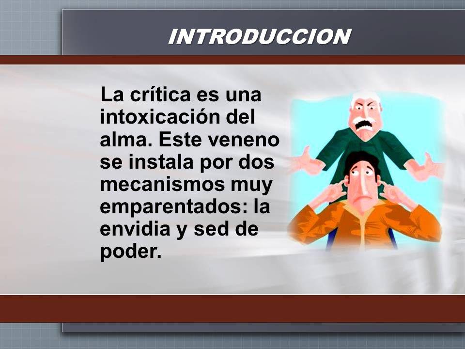INTRODUCCION La crítica es una intoxicación del alma.