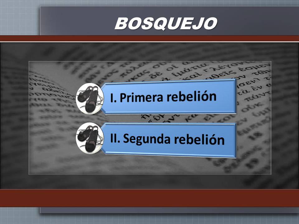 BOSQUEJO I. Primera rebelión II. Segunda rebelión
