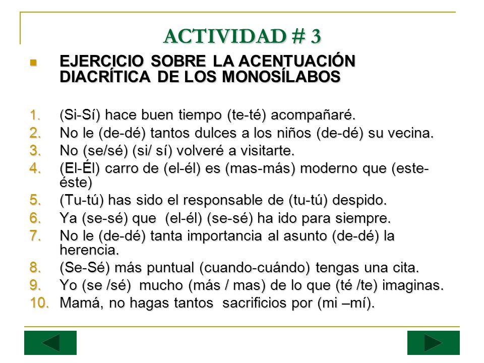ACTIVIDAD # 3 EJERCICIO SOBRE LA ACENTUACIÓN DIACRÍTICA DE LOS MONOSÍLABOS. (Si-Sí) hace buen tiempo (te-té) acompañaré.