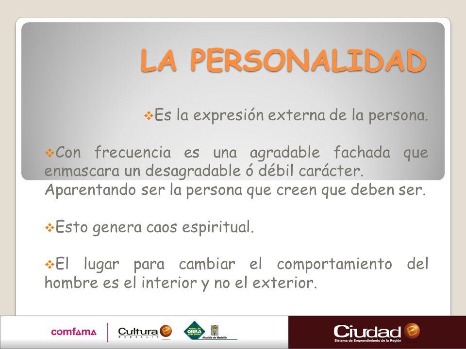 LA PERSONALIDAD Es la expresión externa de la persona.