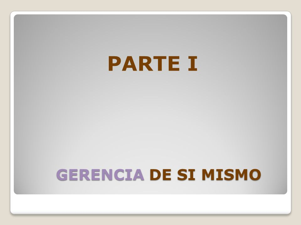 PARTE I GERENCIA DE SI MISMO
