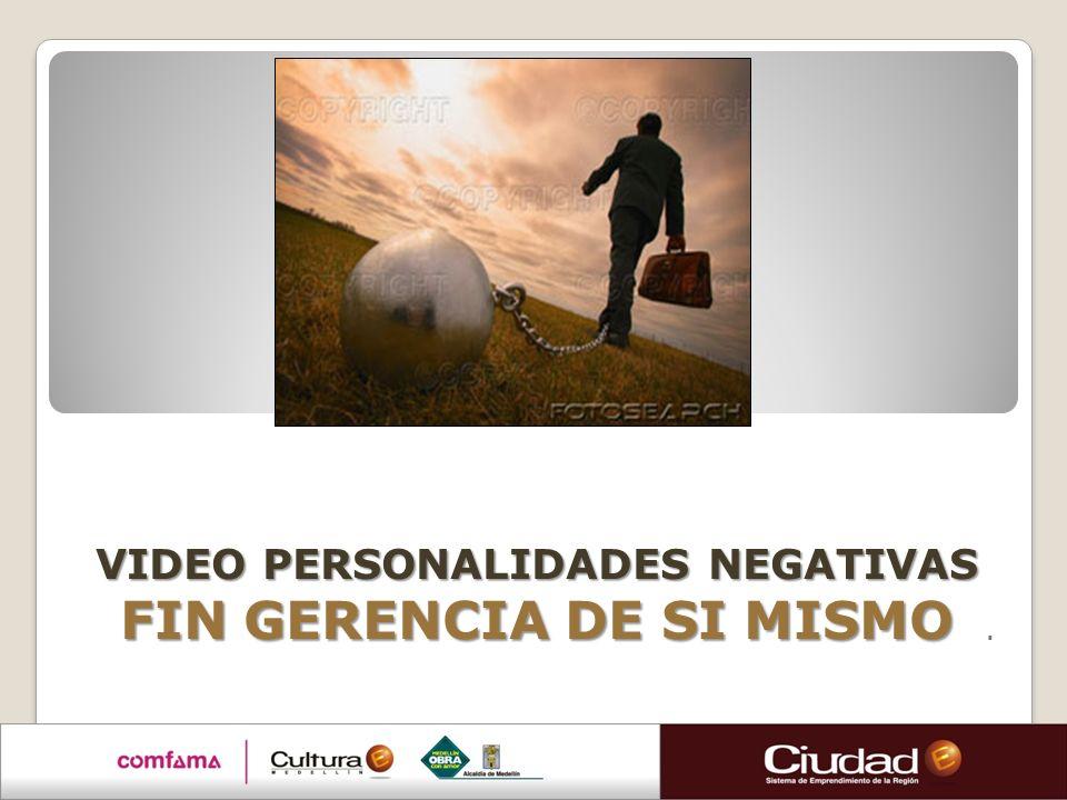 VIDEO PERSONALIDADES NEGATIVAS FIN GERENCIA DE SI MISMO