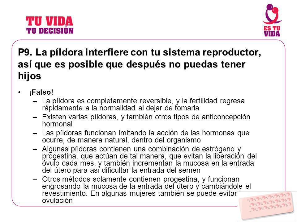 P9. La píldora interfiere con tu sistema reproductor, así que es posible que después no puedas tener hijos