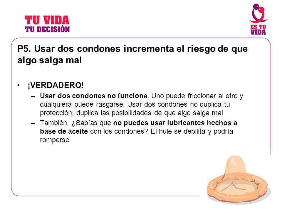 P5. Usar dos condones incrementa el riesgo de que algo salga mal