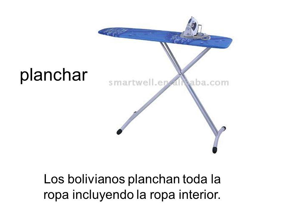 Los bolivianos planchan toda la ropa incluyendo la ropa interior.