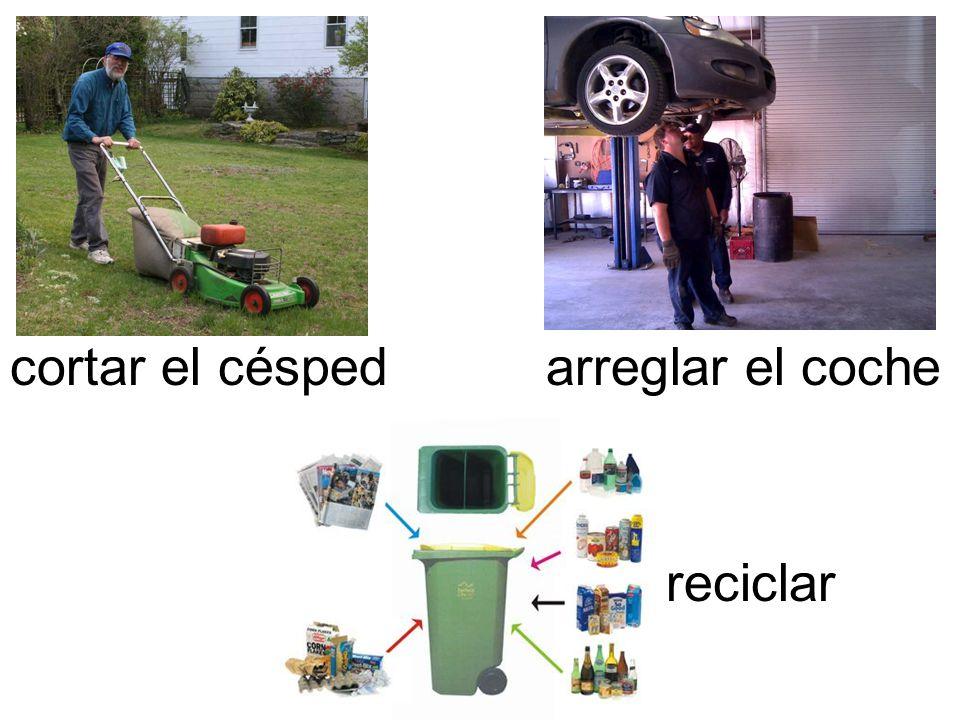 cortar el césped arreglar el coche reciclar