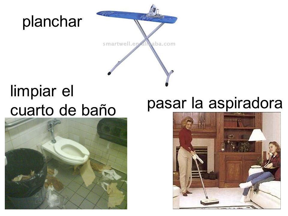 planchar limpiar el cuarto de baño pasar la aspiradora