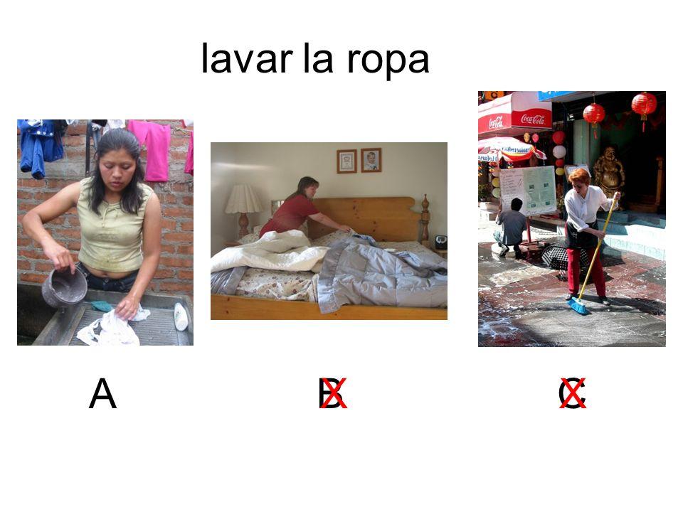 lavar la ropa A B X C X