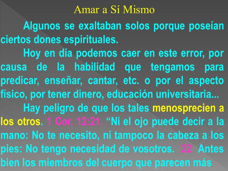 Amar a Sí Mismo Algunos se exaltaban solos porque poseían ciertos dones espirituales.