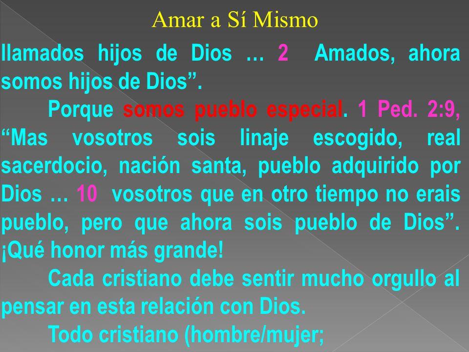 Amar a Sí Mismo llamados hijos de Dios … 2 Amados, ahora somos hijos de Dios .
